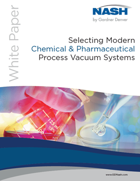 Selecting Modern Chemical and Pharmaceutical Process Vacuum Systems Nash White Paper